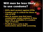 will men be less likely to use condoms