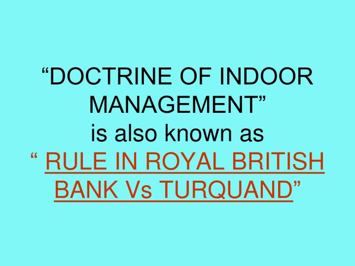 Doctrine of indoor management is also known as rule in royal british bank vs turquand