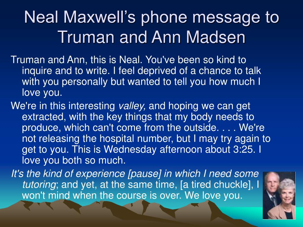 Neal Maxwell's phone message to Truman and Ann Madsen