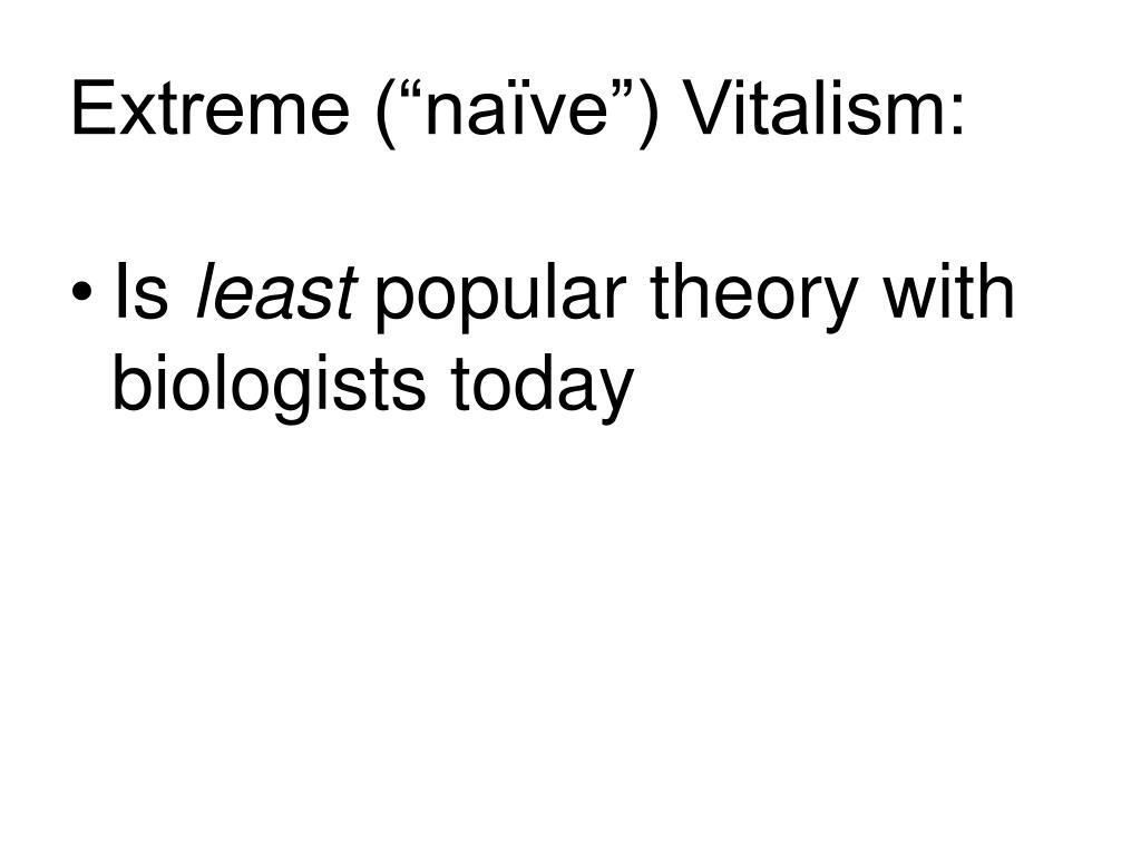 """Extreme (""""naïve"""") Vitalism:"""