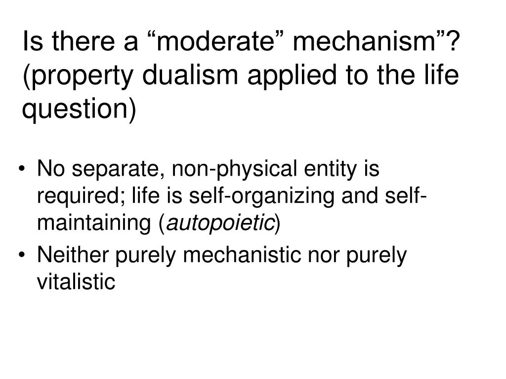 "Is there a ""moderate"" mechanism""? (property dualism applied to the life question)"