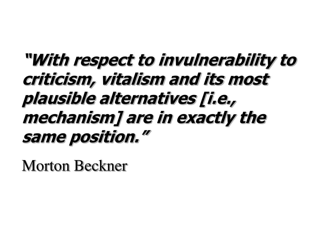 """With respect to invulnerability to criticism, vitalism and its most plausible alternatives [i.e., mechanism] are in exactly the same position."""
