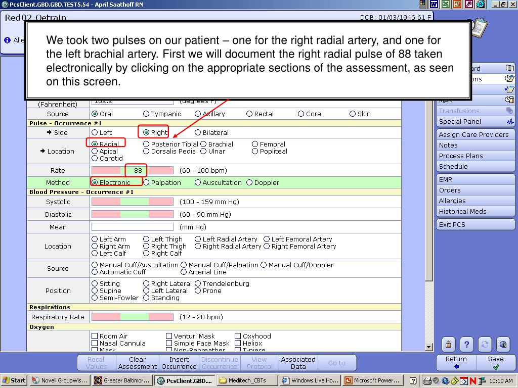 We took two pulses on our patient – one for the right radial artery, and one for the left brachial artery. First we will document the right radial pulse of 88 taken electronically by clicking on the appropriate sections of the assessment, as seen on this screen.