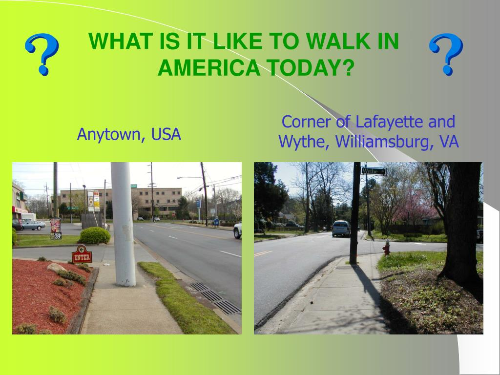 WHAT IS IT LIKE TO WALK IN AMERICA TODAY?