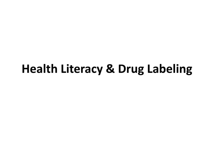 Health Literacy & Drug Labeling