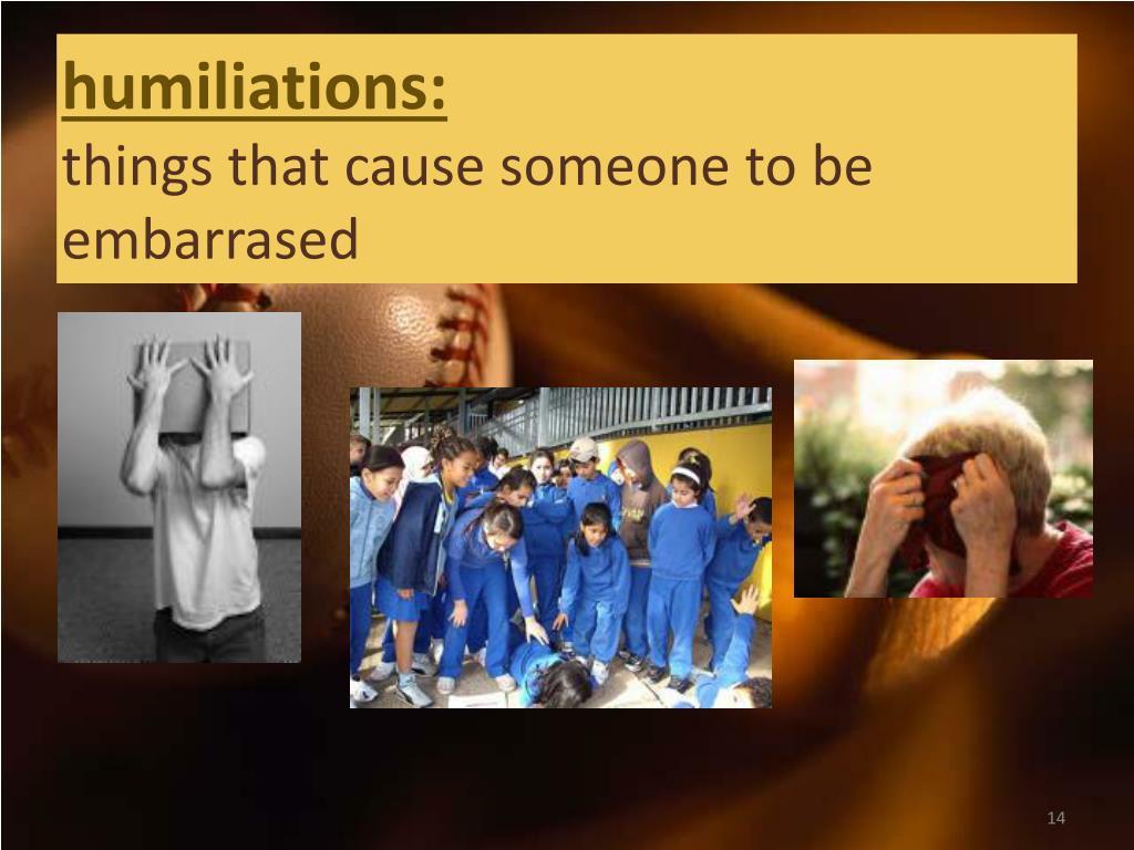 humiliations:
