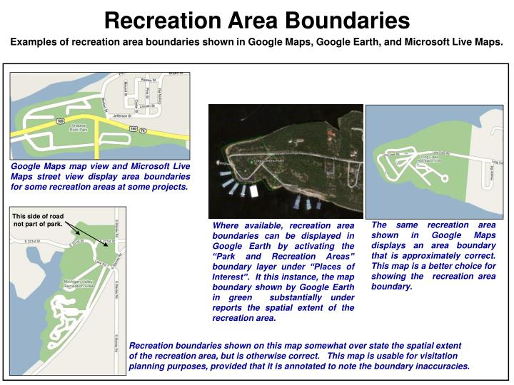 Google Maps map view and Microsoft Live Maps street view display area boundaries for some recreation areas at some projects.