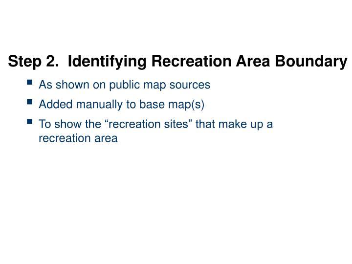 Step 2.  Identifying Recreation Area Boundary