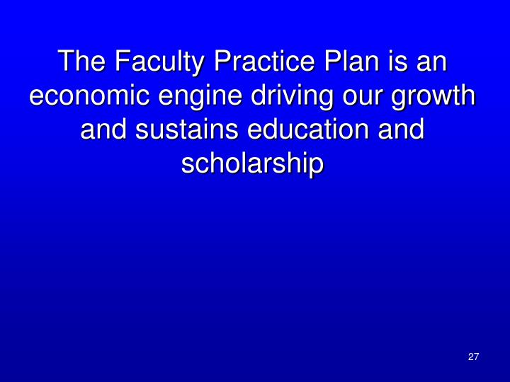 The Faculty Practice Plan is an economic engine driving our growth and sustains education and scholarship