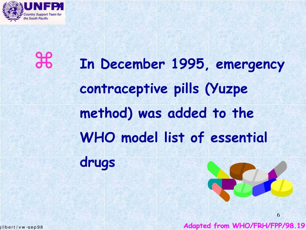 In December 1995, emergency contraceptive pills (Yuzpe method) was added to the WHO model list of essential drugs