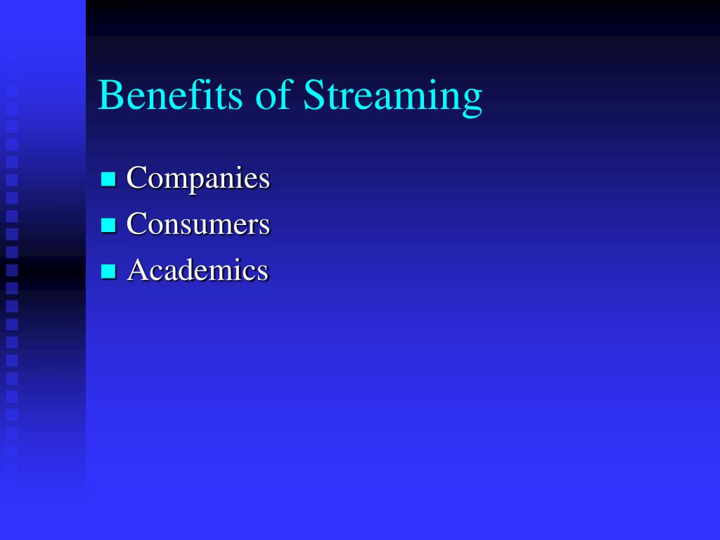 Benefits of Streaming