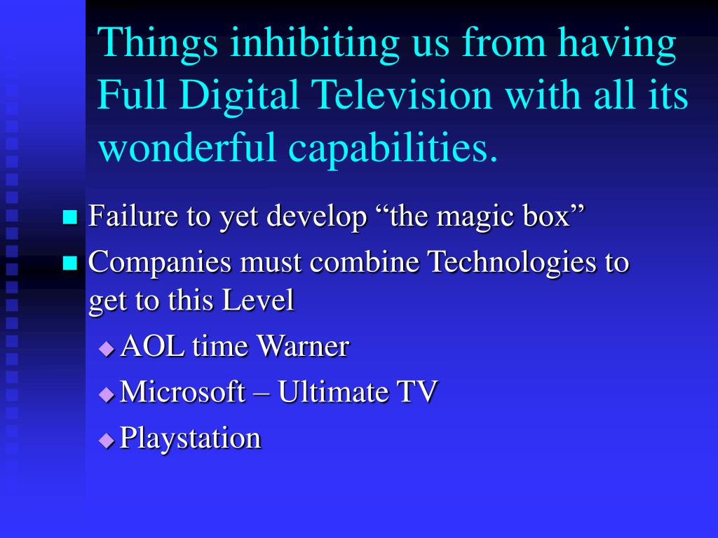 Things inhibiting us from having Full Digital Television with all its wonderful capabilities.