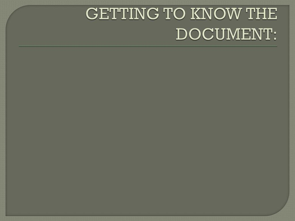 GETTING TO KNOW THE DOCUMENT: