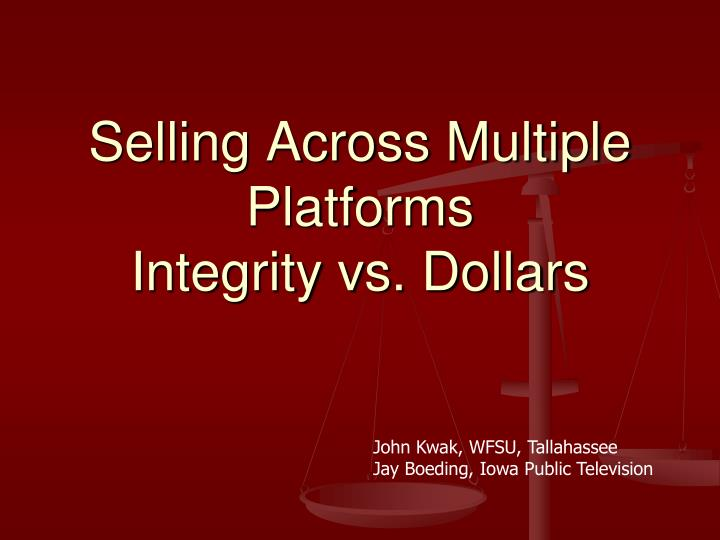 Selling across multiple platforms integrity vs dollars l.jpg