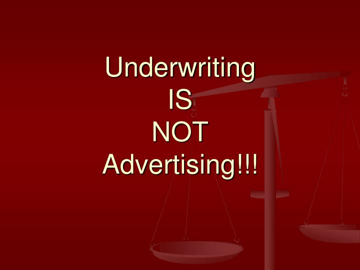 Underwriting is not advertising l.jpg