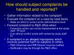 how should subject complaints be handled and reported