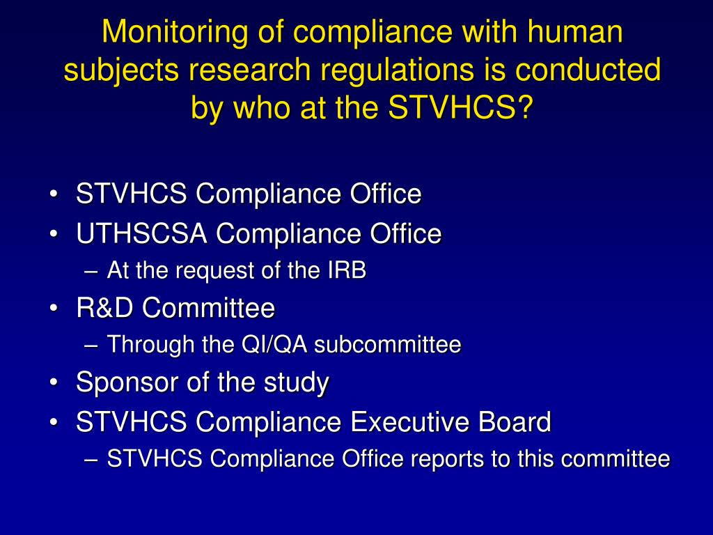 Monitoring of compliance with human subjects research regulations is conducted by who at the STVHCS?