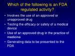 which of the following is an fda regulated activity