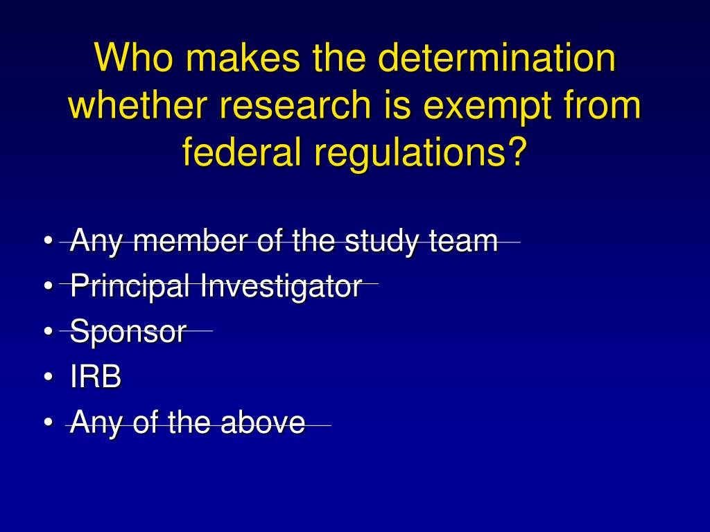 Who makes the determination whether research is exempt from federal regulations?