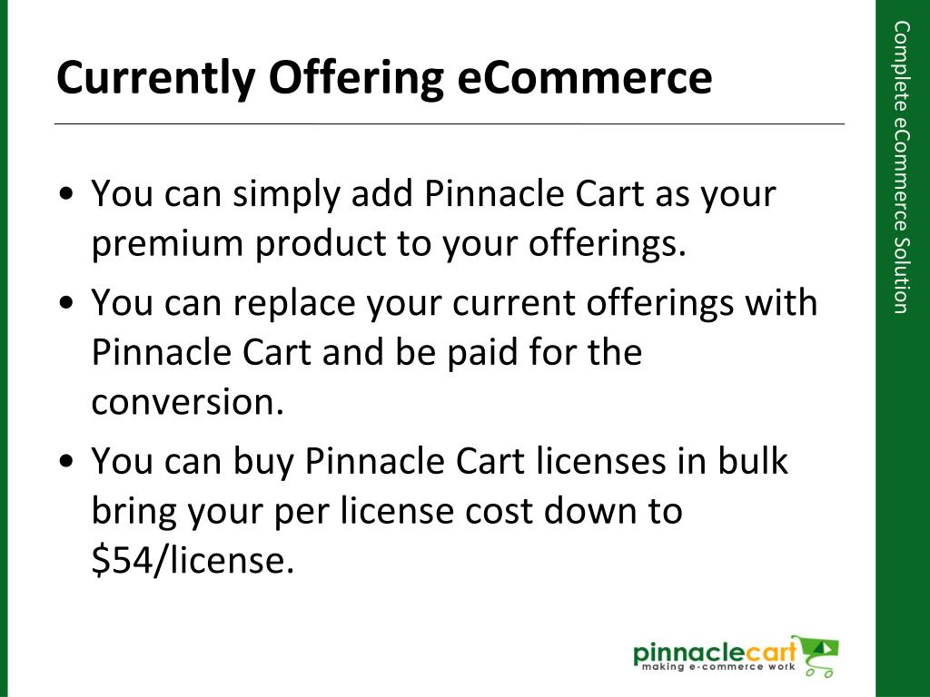 You can simply add Pinnacle Cart as your  premium product to your offerings.