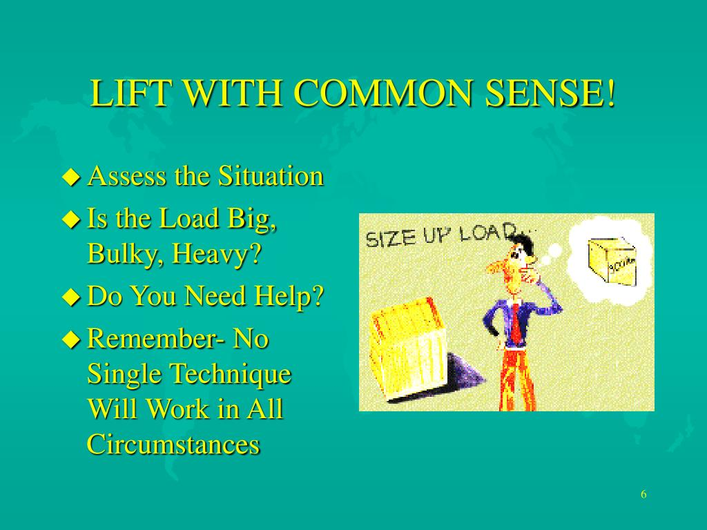 LIFT WITH COMMON SENSE!