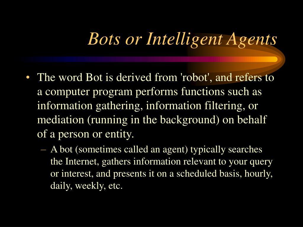 Bots or Intelligent Agents