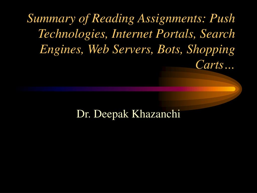 Summary of Reading Assignments: Push Technologies, Internet Portals, Search Engines, Web Servers, Bots, Shopping Carts…
