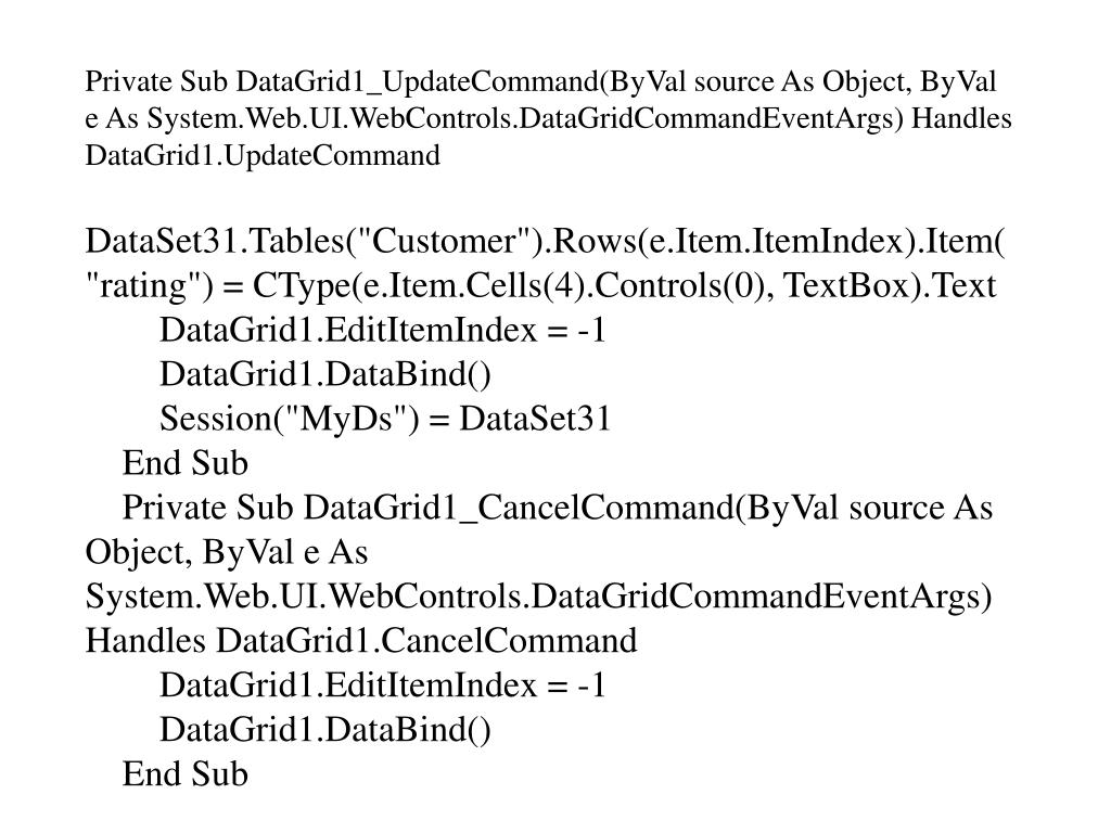 Private Sub DataGrid1_UpdateCommand(ByVal source As Object, ByVal e As System.Web.UI.WebControls.DataGridCommandEventArgs) Handles DataGrid1.UpdateCommand