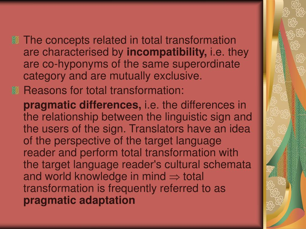 The concepts related in total transformation are characterised by