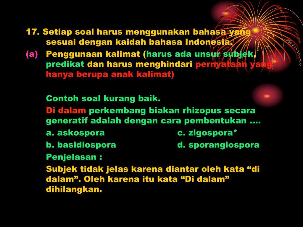 17. Setiap soal harus menggunakan bahasa yang sesuai dengan kaidah bahasa Indonesia.
