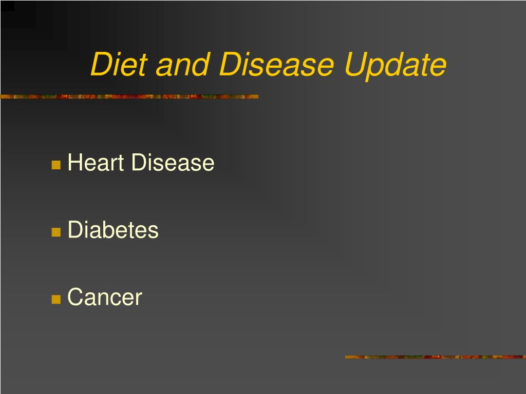 Diet and Disease Update