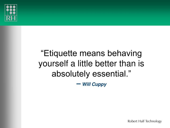 Etiquette means behaving yourself a little better than is absolutely essential will cuppy