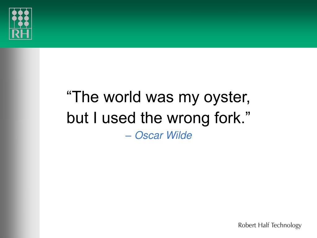 """The world was my oyster,"