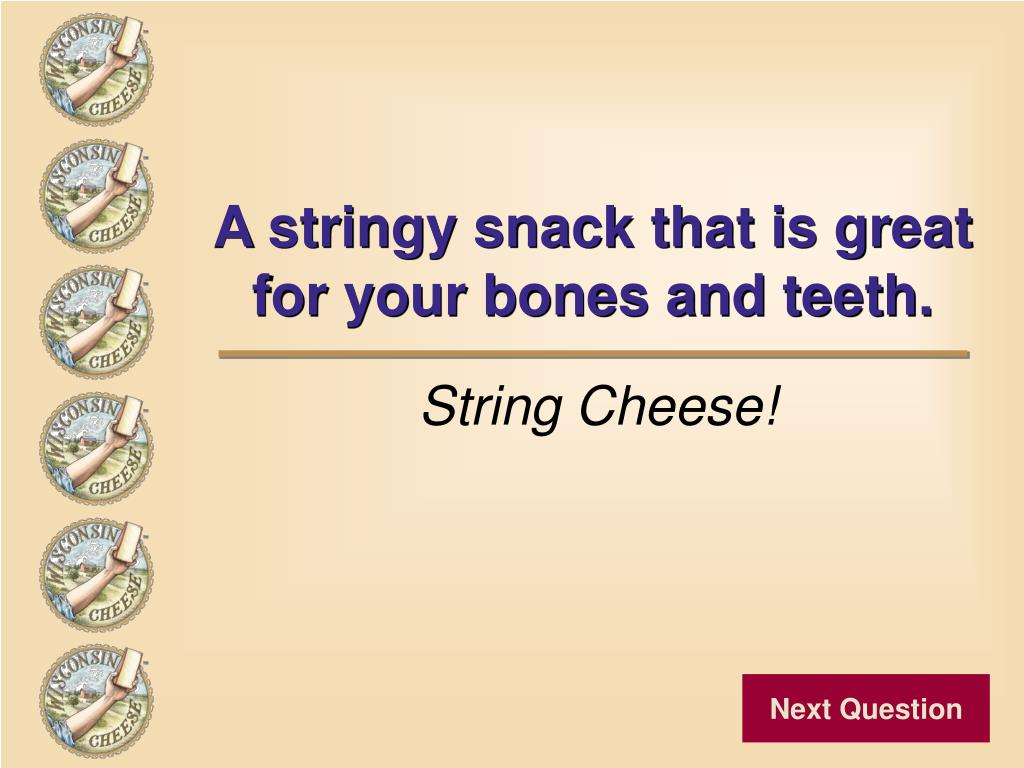 String Cheese!