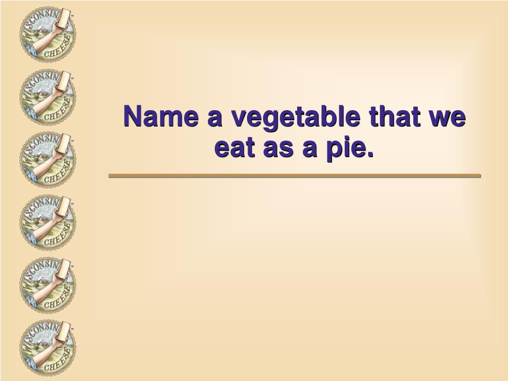 Name a vegetable that we
