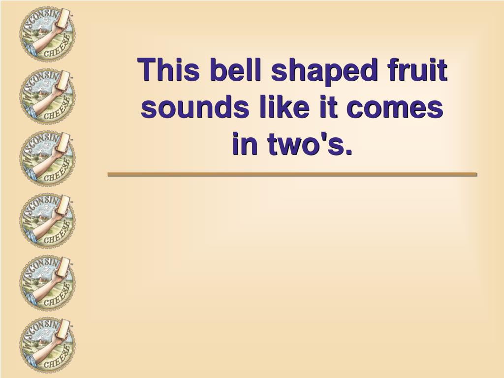 This bell shaped fruit sounds like it comes
