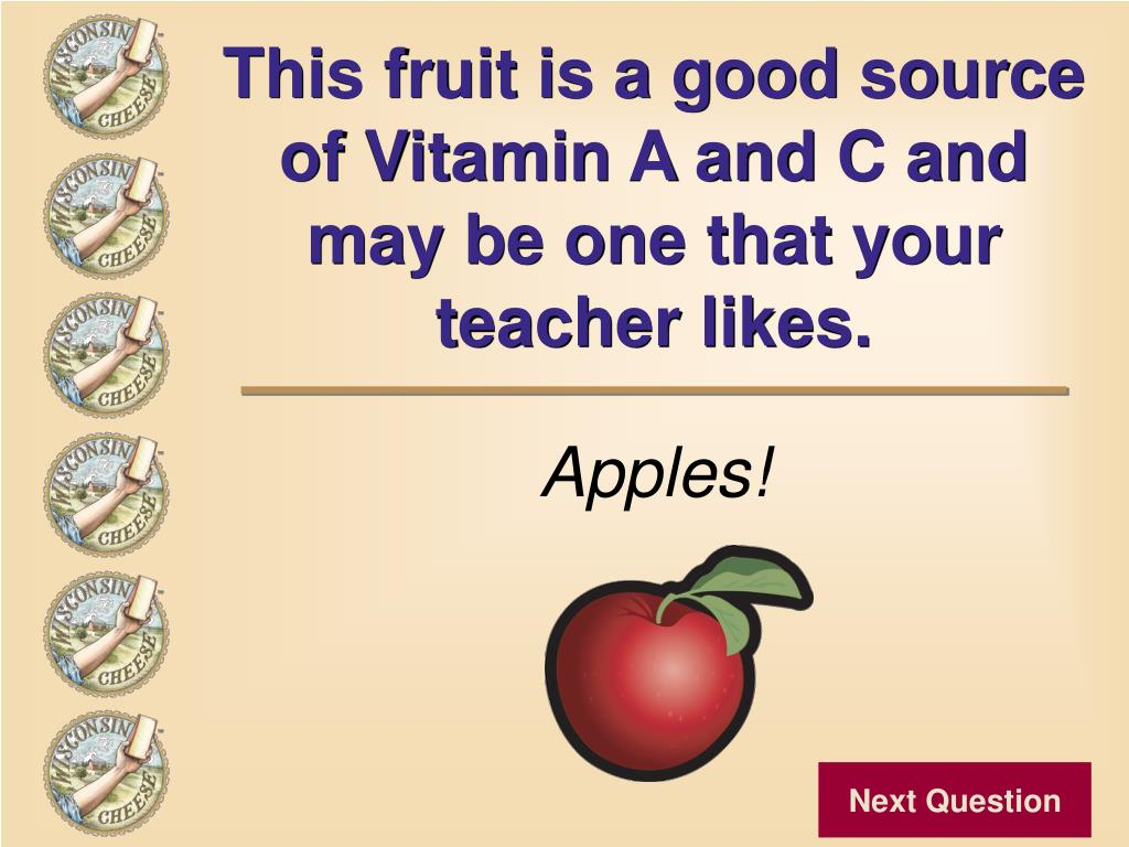 This fruit is a good source of Vitamin A and C and may be one that your teacher likes.