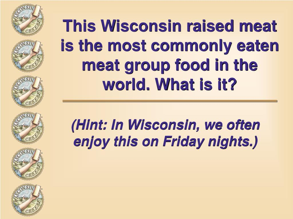 This Wisconsin raised meat is the most commonly eaten meat group food in the world. What is it?