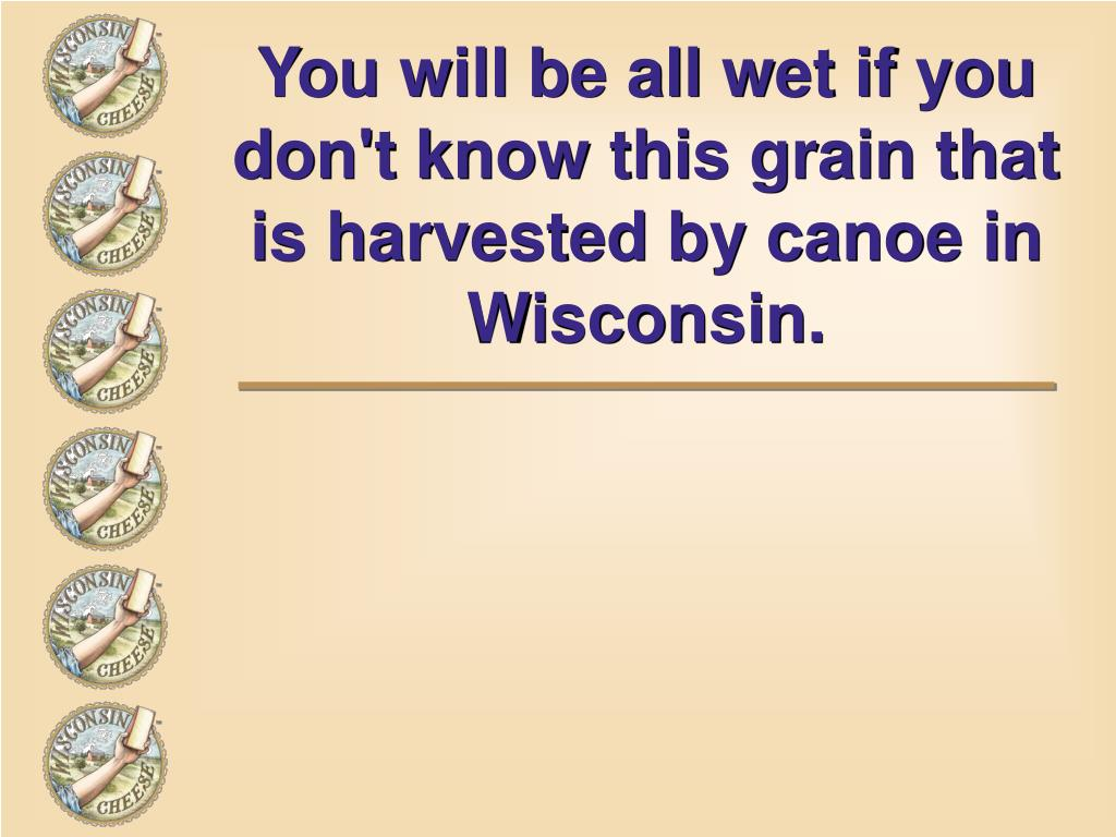 You will be all wet if you don't know this grain that is harvested by canoe in Wisconsin.