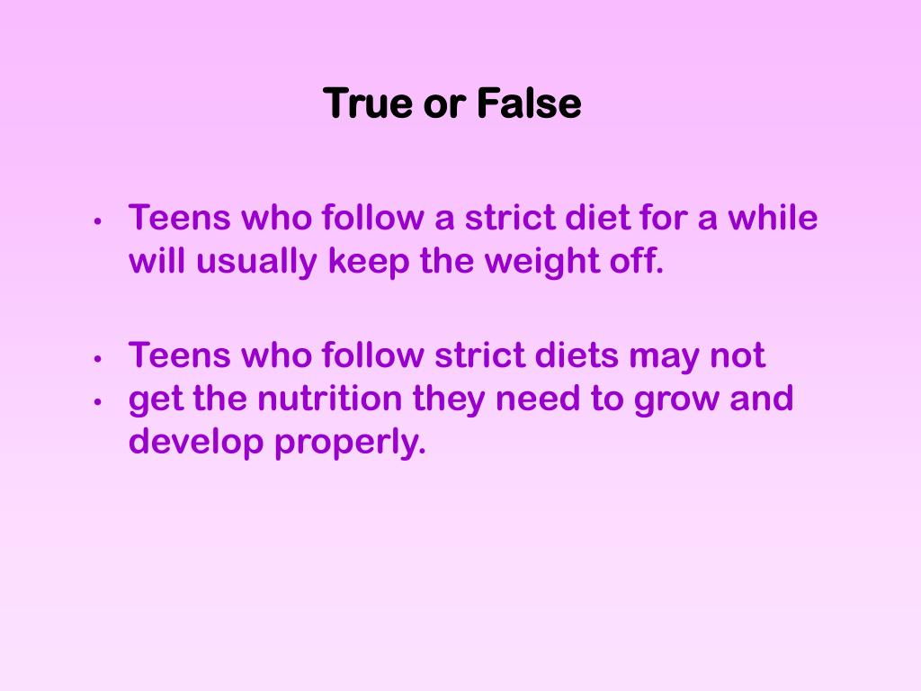 Teens who follow a strict diet for a while will usually keep the weight off.