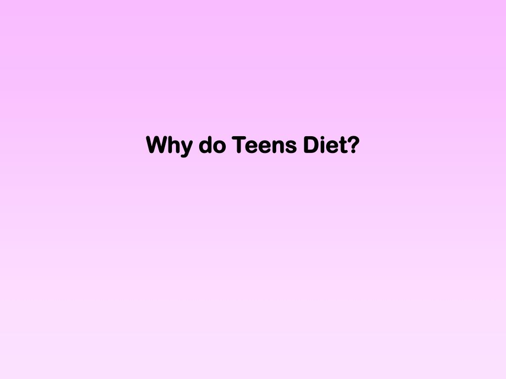 Why do Teens Diet?