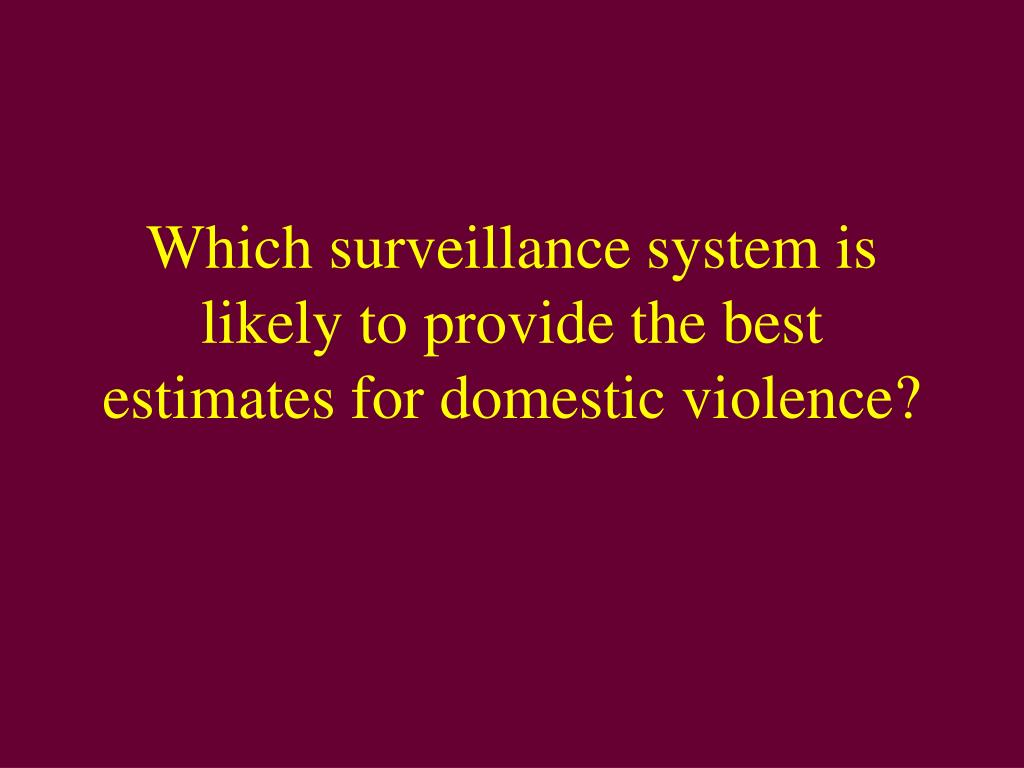 Which surveillance system is likely to provide the best estimates for domestic violence?