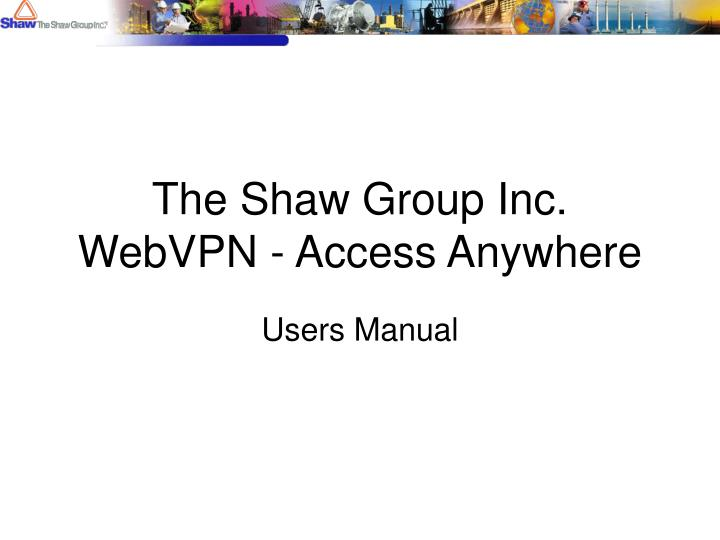 The shaw group inc webvpn access anywhere