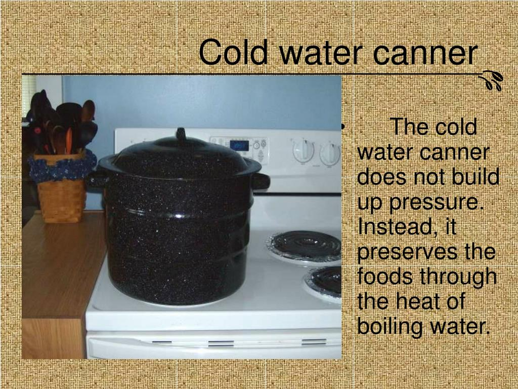 Cold water canner