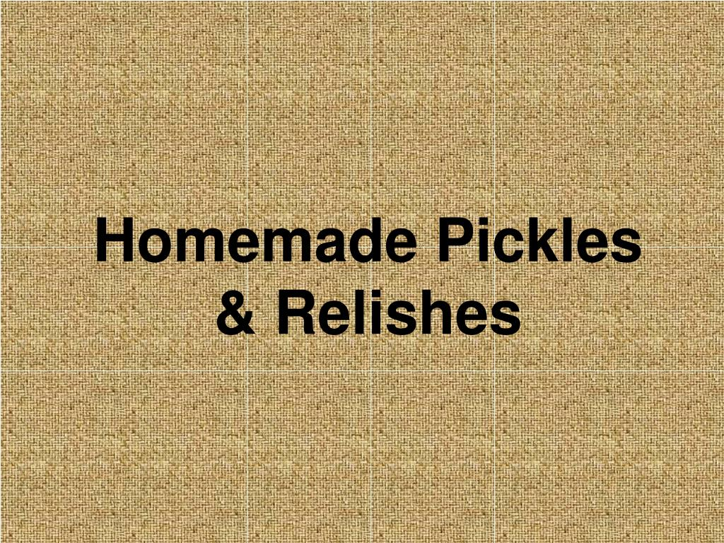 Homemade Pickles & Relishes