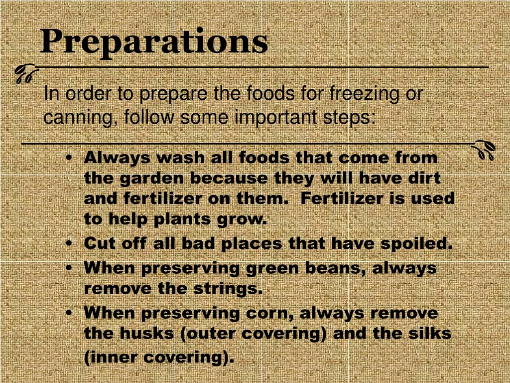 In order to prepare the foods for freezing or canning, follow some important steps: