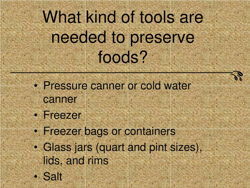 What kind of tools are needed to preserve foods?