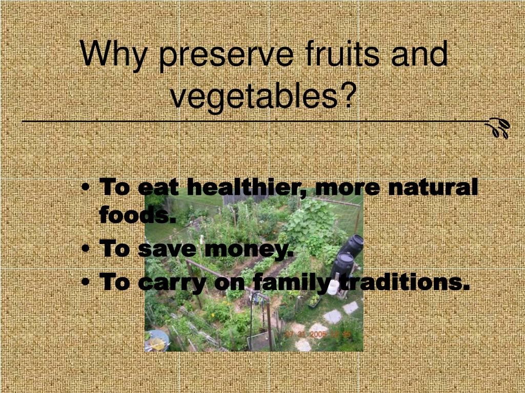Why preserve fruits and vegetables?