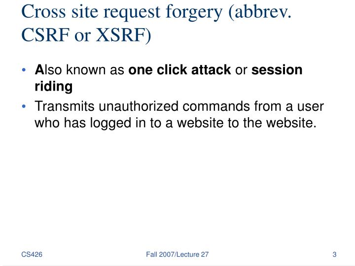 Cross site request forgery abbrev csrf or xsrf