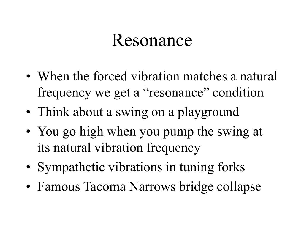 """When the forced vibration matches a natural frequency we get a """"resonance"""" condition"""